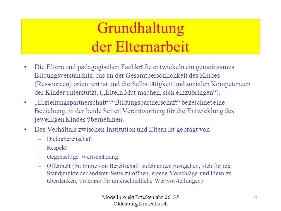 Modellprojekt Brückenjahr, 26135 Oldenburg Krusenbusch 4 Grundhaltung der Elternarbeit Die Eltern und pädagogischen Fachkräfte entwickeln ein gemeinsa