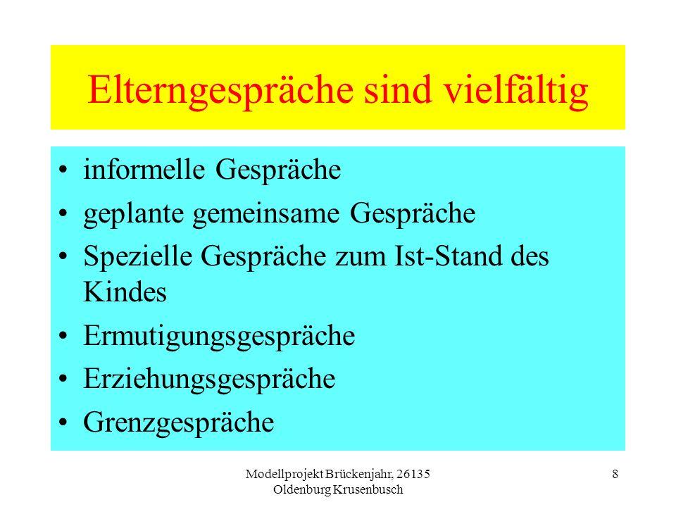 Modellprojekt Brückenjahr, 26135 Oldenburg Krusenbusch 8 Elterngespräche sind vielfältig informelle Gespräche geplante gemeinsame Gespräche Spezielle