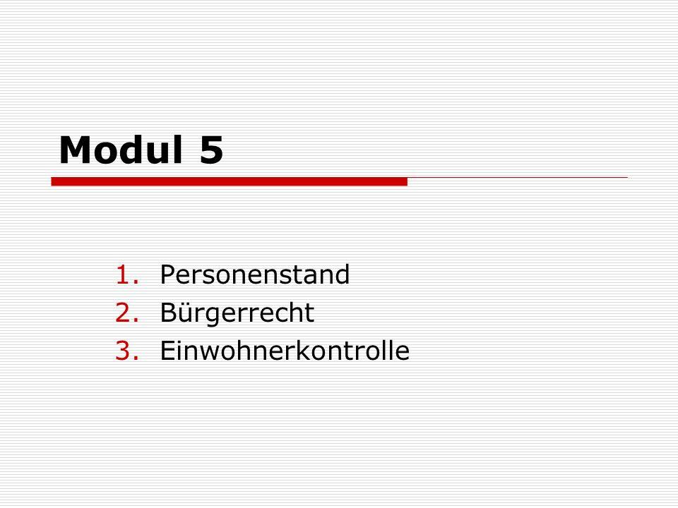 Modul 5 1.Personenstand 2.Bürgerrecht 3.Einwohnerkontrolle
