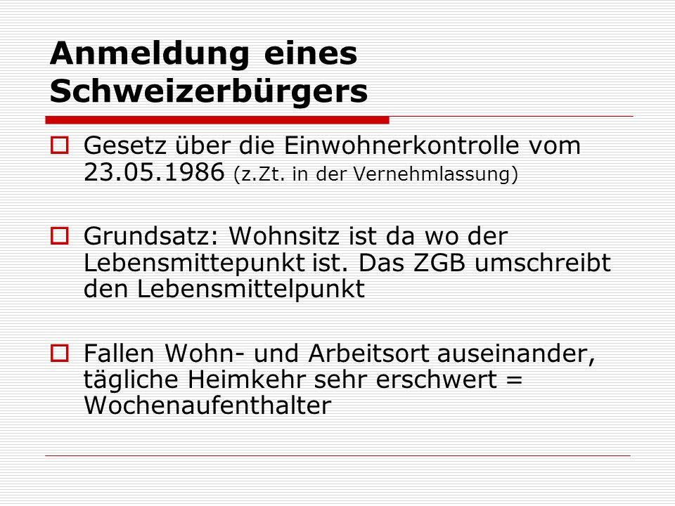 Anmeldung eines Schweizerbürgers Gesetz über die Einwohnerkontrolle vom 23.05.1986 (z.Zt. in der Vernehmlassung) Grundsatz: Wohnsitz ist da wo der Leb