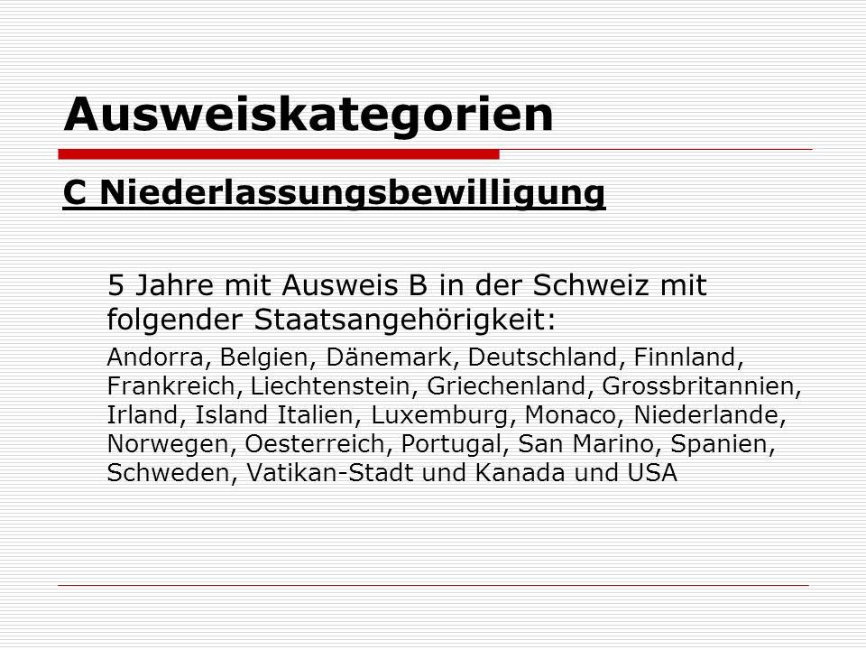 Ausweiskategorien C Niederlassungsbewilligung 5 Jahre mit Ausweis B in der Schweiz mit folgender Staatsangehörigkeit: Andorra, Belgien, Dänemark, Deut