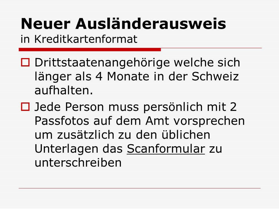 Neuer Ausländerausweis in Kreditkartenformat Drittstaatenangehörige welche sich länger als 4 Monate in der Schweiz aufhalten. Jede Person muss persönl