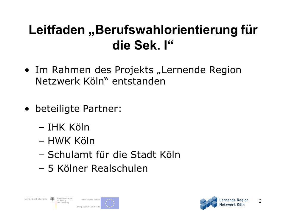 Gefördert durch: 2 Leitfaden Berufswahlorientierung für die Sek. I Im Rahmen des Projekts Lernende Region Netzwerk Köln entstanden beteiligte Partner: