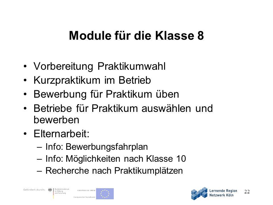 Gefördert durch: 22 Module für die Klasse 8 Vorbereitung Praktikumwahl Kurzpraktikum im Betrieb Bewerbung für Praktikum üben Betriebe für Praktikum au