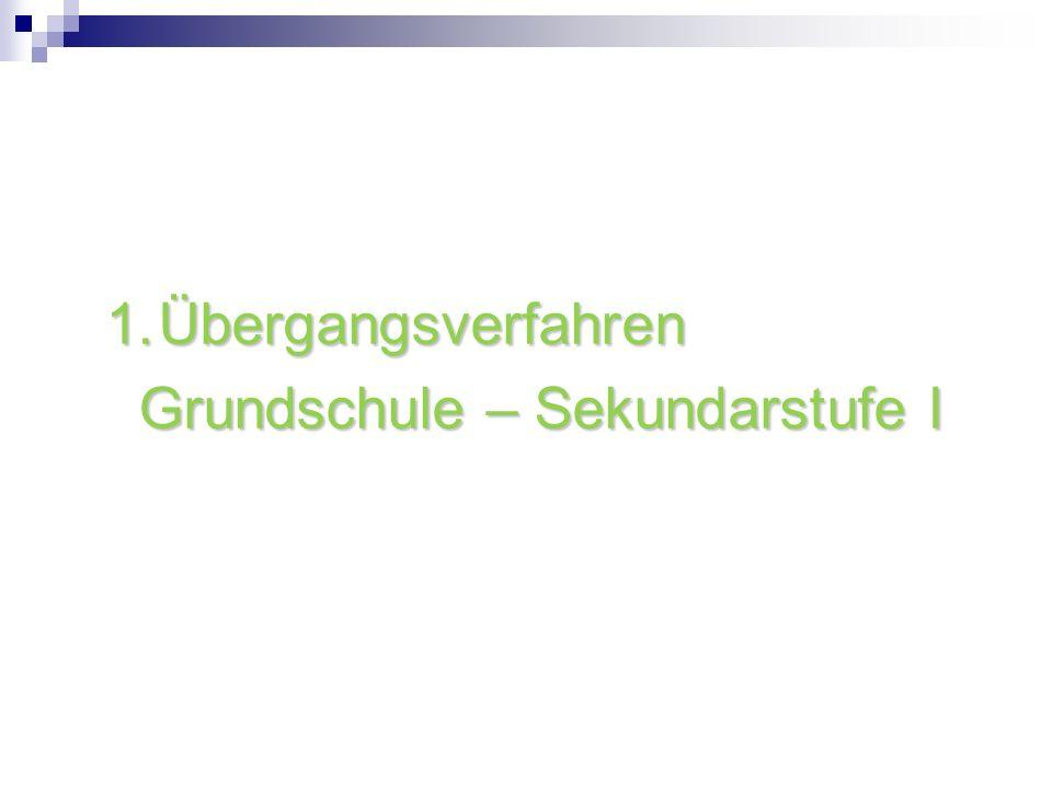 1.Übergangsverfahren Grundschule – Sekundarstufe I Grundschule – Sekundarstufe I