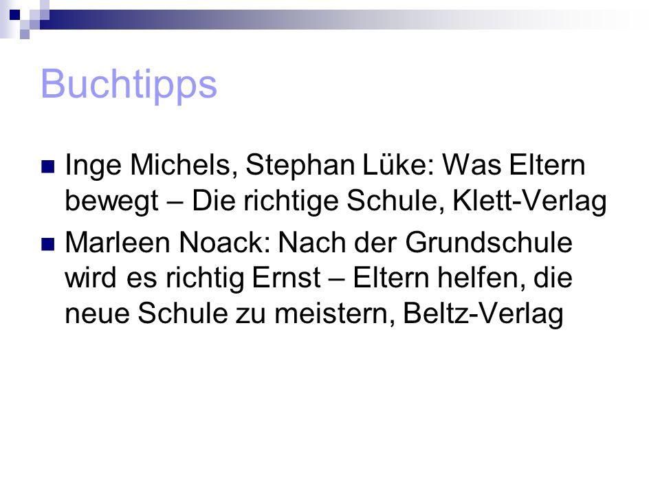 Buchtipps Inge Michels, Stephan Lüke: Was Eltern bewegt – Die richtige Schule, Klett-Verlag Marleen Noack: Nach der Grundschule wird es richtig Ernst