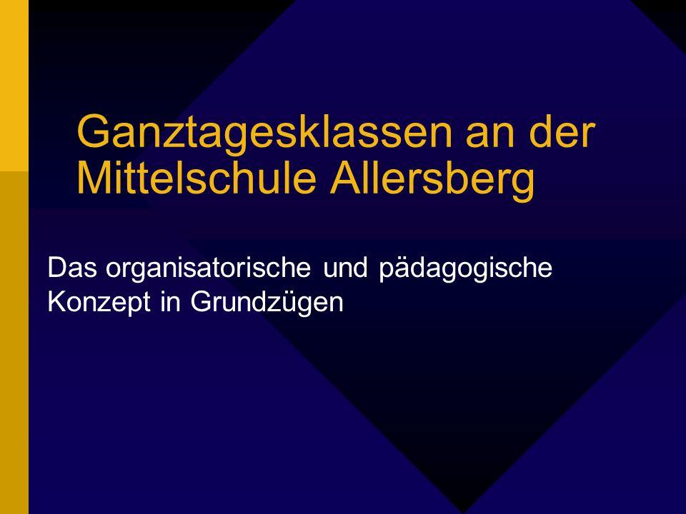Ganztagesklassen an der Mittelschule Allersberg Das organisatorische und pädagogische Konzept in Grundzügen