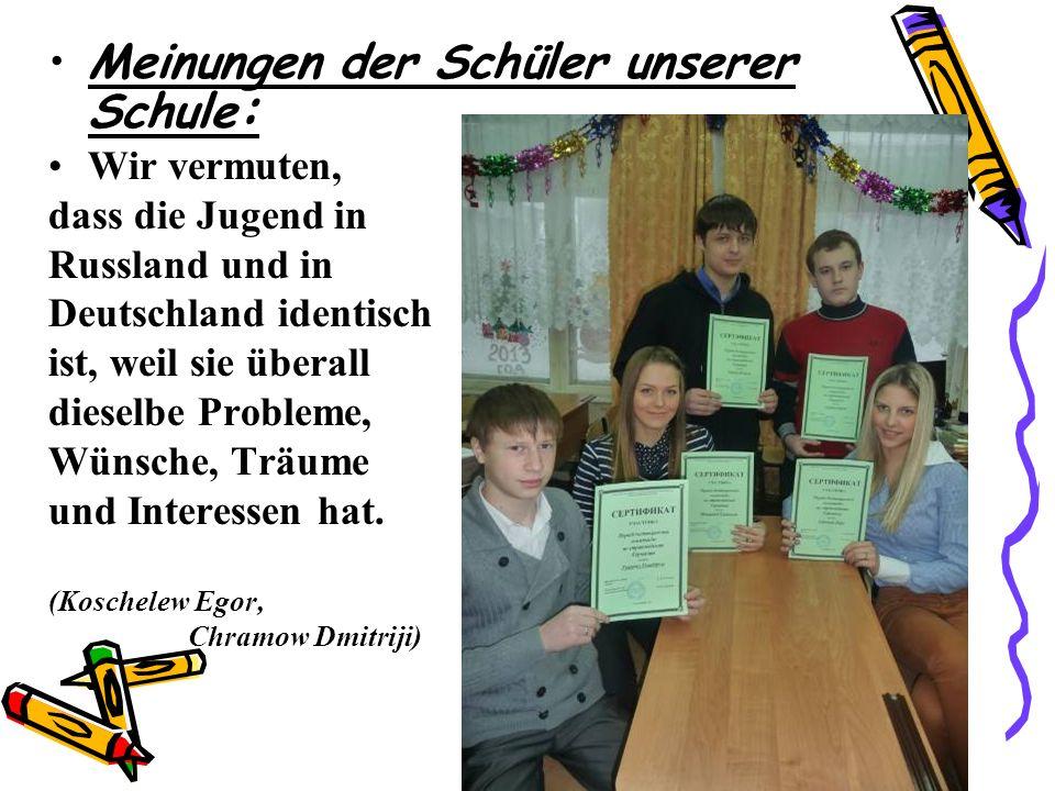 Meinungen der Schüler unserer Schule : Wir vermuten, dass die Jugend in Russland und in Deutschland identisch ist, weil sie überall dieselbe Probleme,