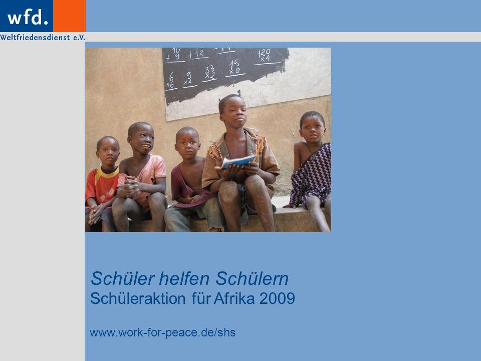 Schüler helfen Schülern Schüleraktion für Afrika 2009 www.work-for-peace.de/shs