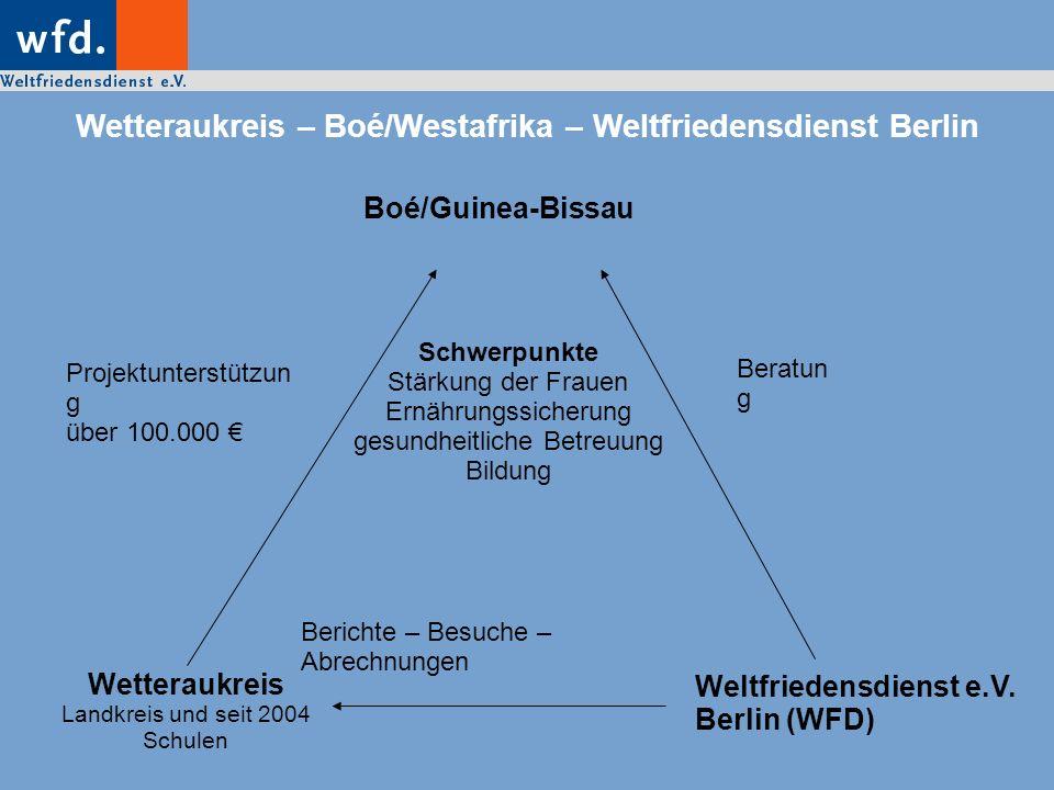 Wetteraukreis – Boé/Westafrika – Weltfriedensdienst Berlin Boé/Guinea-Bissau Wetteraukreis Landkreis und seit 2004 Schulen Weltfriedensdienst e.V. Ber