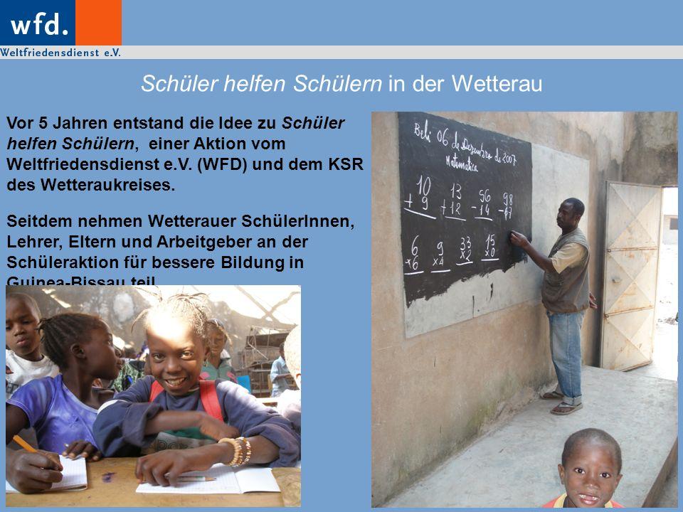 Schüler helfen Schülern in der Wetterau Vor 5 Jahren entstand die Idee zu Schüler helfen Schülern, einer Aktion vom Weltfriedensdienst e.V. (WFD) und