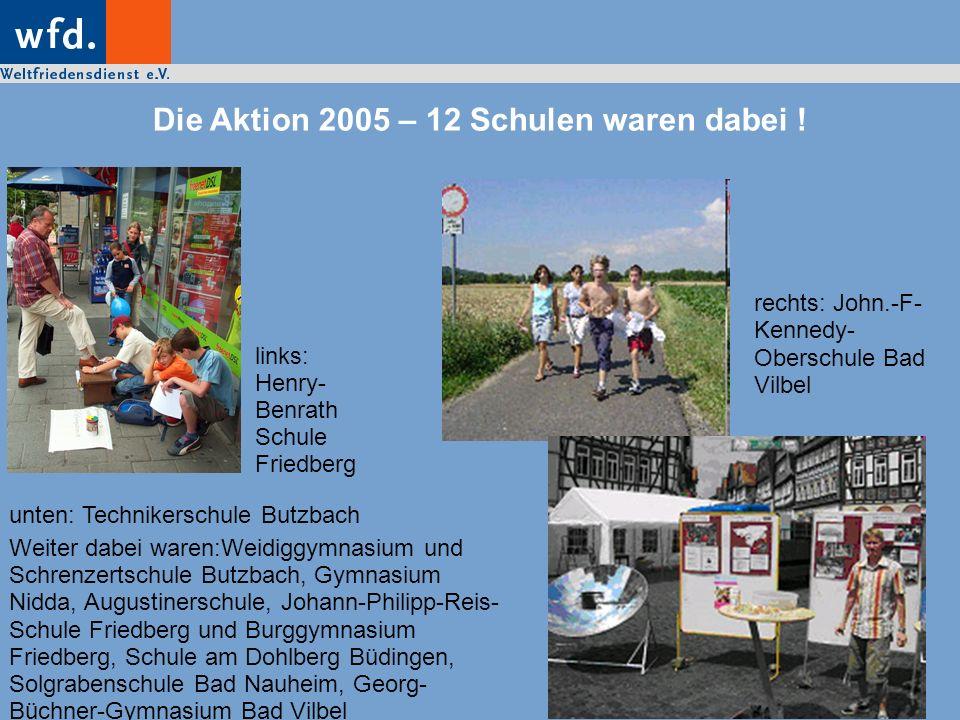 Die Aktion 2005 – 12 Schulen waren dabei ! links: Henry- Benrath Schule Friedberg unten: Technikerschule Butzbach Weiter dabei waren:Weidiggymnasium u