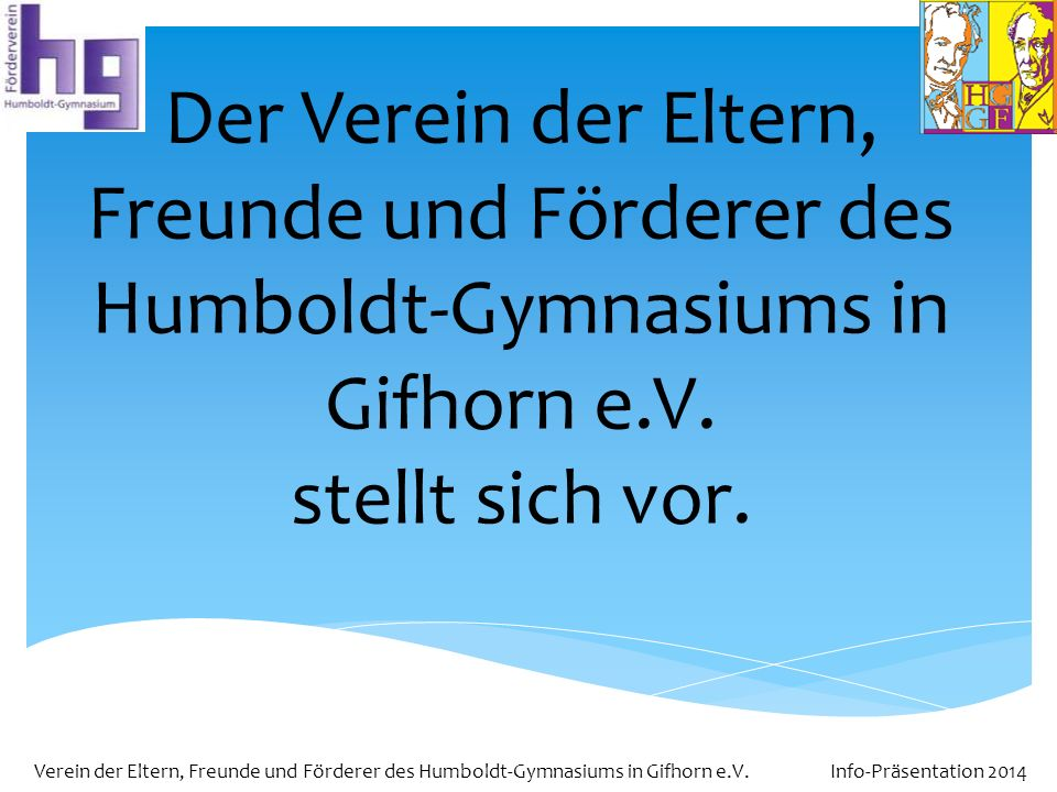 Verein der Eltern, Freunde und Förderer des Humboldt-Gymnasiums in Gifhorn e.V. Info-Präsentation 2014 Der Verein der Eltern, Freunde und Förderer des