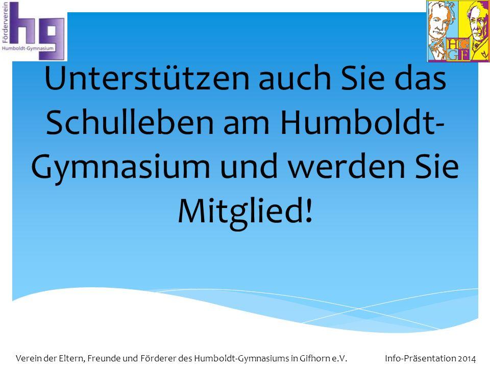 Verein der Eltern, Freunde und Förderer des Humboldt-Gymnasiums in Gifhorn e.V. Info-Präsentation 2014 Unterstützen auch Sie das Schulleben am Humbold