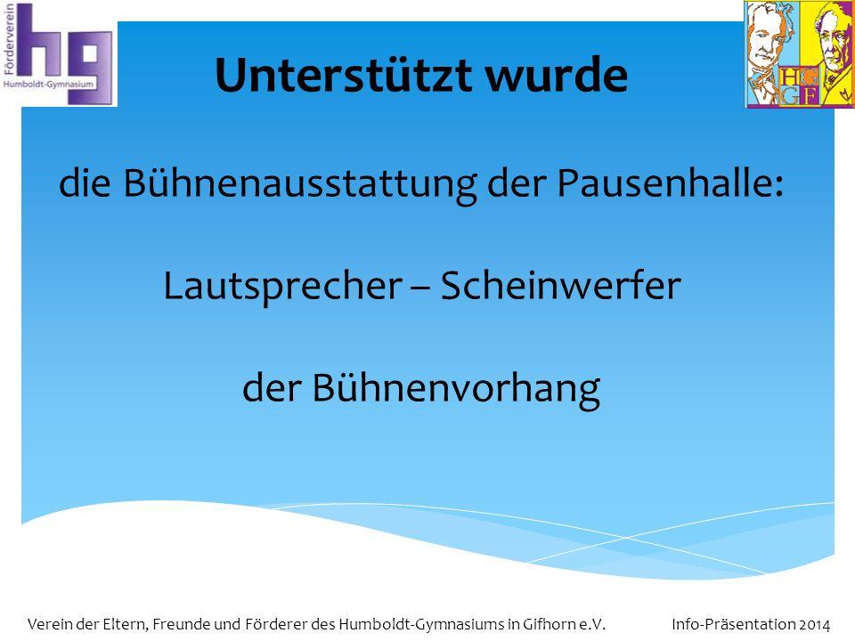 Verein der Eltern, Freunde und Förderer des Humboldt-Gymnasiums in Gifhorn e.V. Info-Präsentation 2014 Unterstützt wurde die Bühnenausstattung der Pau