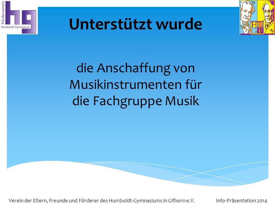 Verein der Eltern, Freunde und Förderer des Humboldt-Gymnasiums in Gifhorn e.V. Info-Präsentation 2014 Unterstützt wurde die Anschaffung von Musikinst