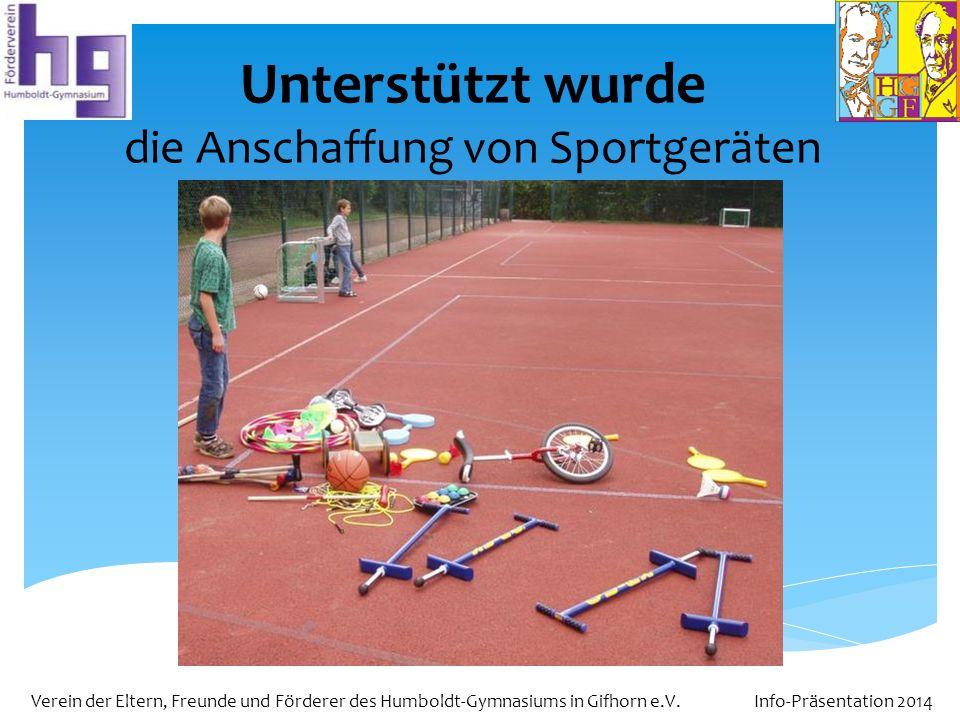 Verein der Eltern, Freunde und Förderer des Humboldt-Gymnasiums in Gifhorn e.V. Info-Präsentation 2014 Unterstützt wurde die Anschaffung von Sportgerä