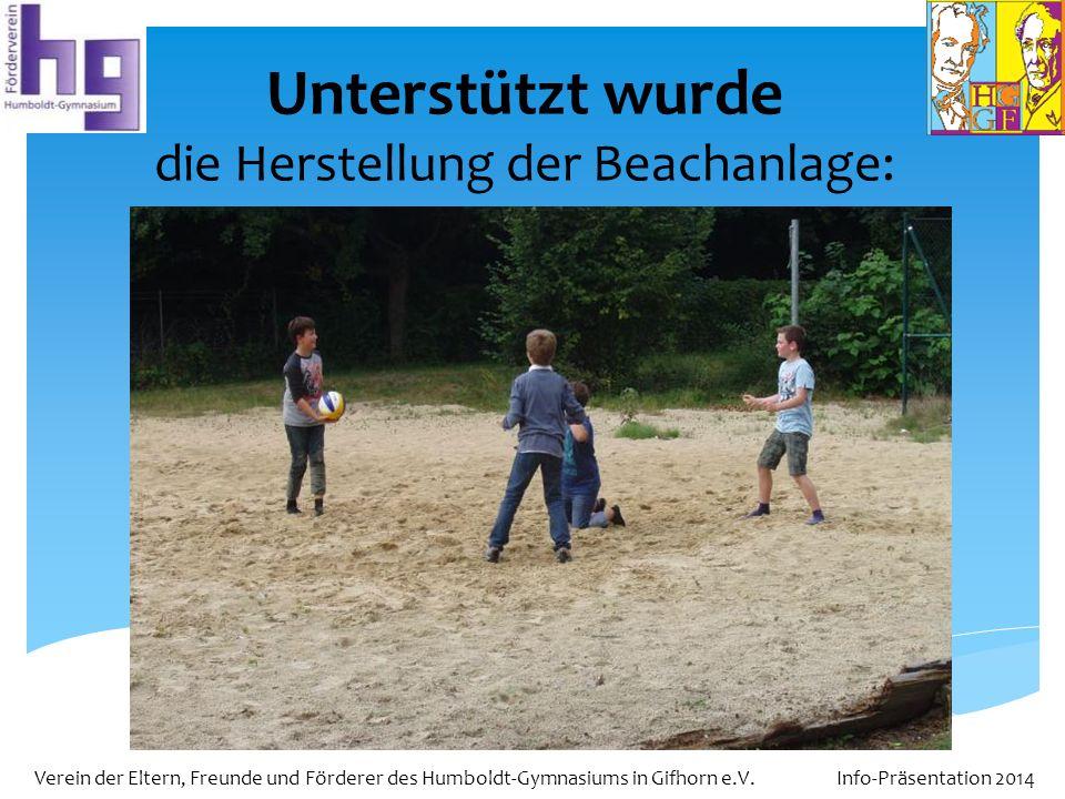 Verein der Eltern, Freunde und Förderer des Humboldt-Gymnasiums in Gifhorn e.V. Info-Präsentation 2014 Unterstützt wurde die Herstellung der Beachanla