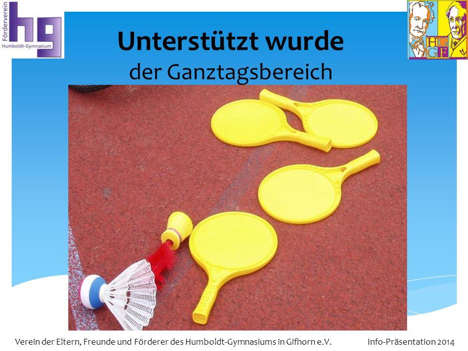 Verein der Eltern, Freunde und Förderer des Humboldt-Gymnasiums in Gifhorn e.V. Info-Präsentation 2014 Unterstützt wurde der Ganztagsbereich
