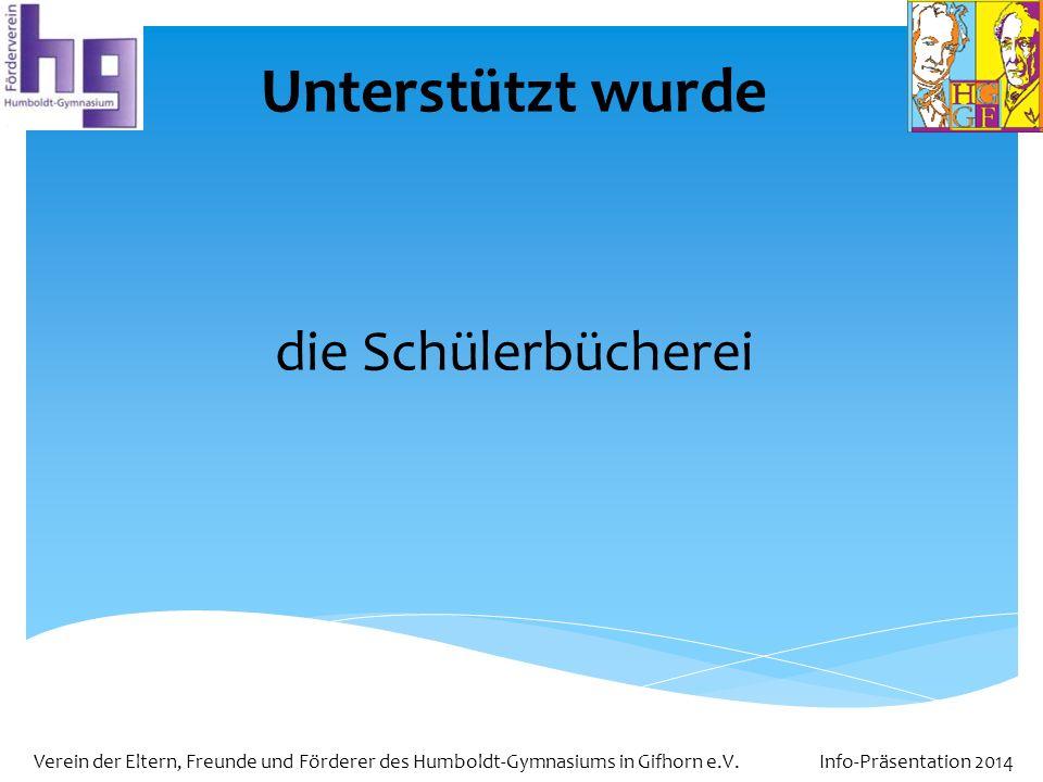 Verein der Eltern, Freunde und Förderer des Humboldt-Gymnasiums in Gifhorn e.V. Info-Präsentation 2014 Unterstützt wurde die Schülerbücherei