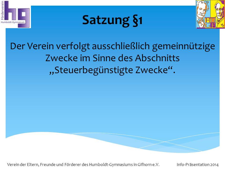 Verein der Eltern, Freunde und Förderer des Humboldt-Gymnasiums in Gifhorn e.V. Info-Präsentation 2014 Satzung §1 Der Verein verfolgt ausschließlich g