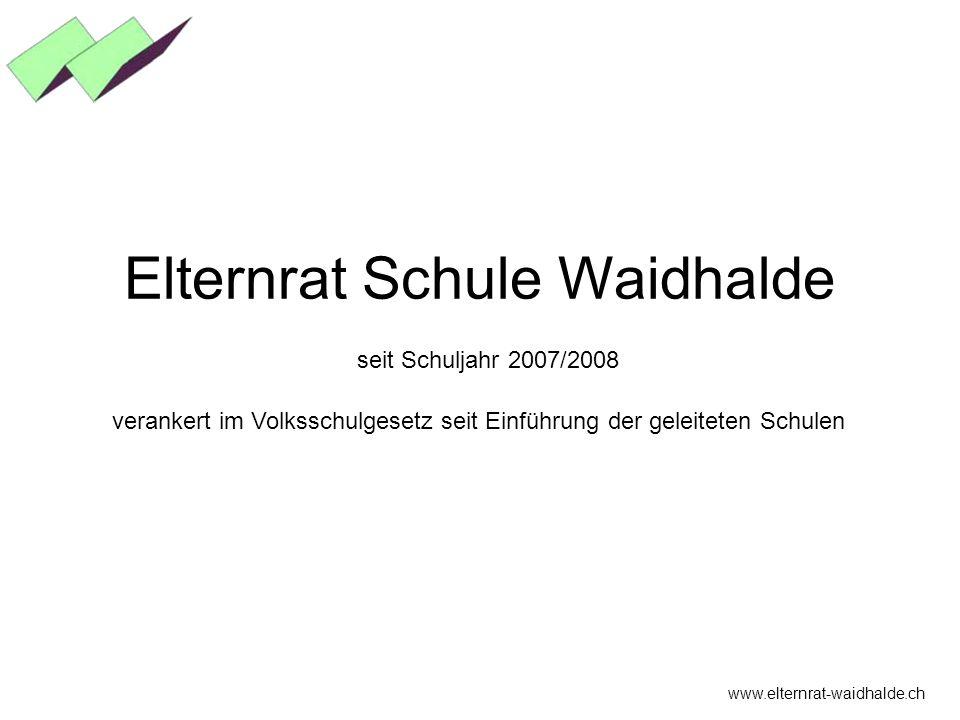 Elternrat Schule Waidhalde seit Schuljahr 2007/2008 verankert im Volksschulgesetz seit Einführung der geleiteten Schulen www.elternrat-waidhalde.ch
