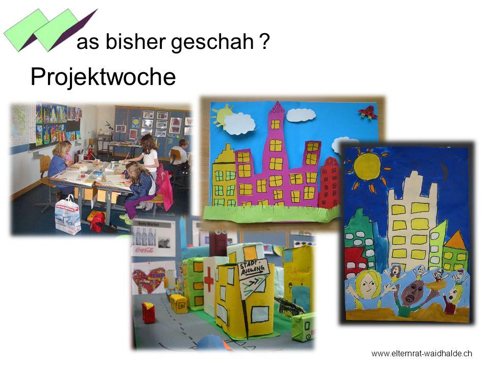 www.elternrat-waidhalde.ch as bisher geschah ? Projektwoche