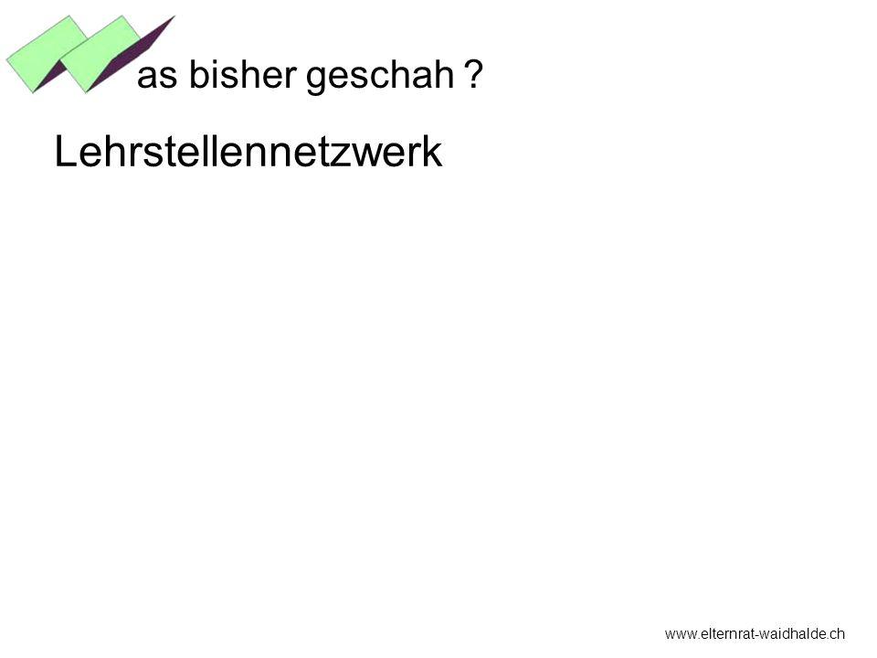 www.elternrat-waidhalde.ch as bisher geschah ? Lehrstellennetzwerk