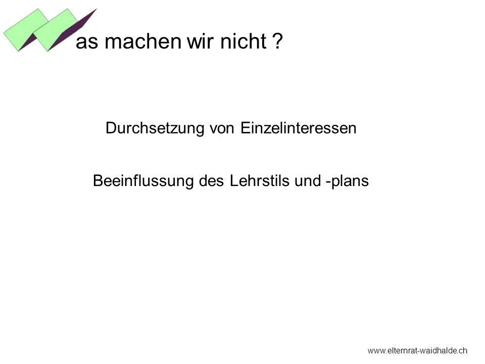 www.elternrat-waidhalde.ch as machen wir nicht ? Durchsetzung von Einzelinteressen Beeinflussung des Lehrstils und -plans
