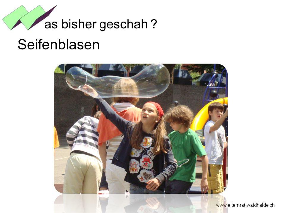 www.elternrat-waidhalde.ch as bisher geschah ? Seifenblasen