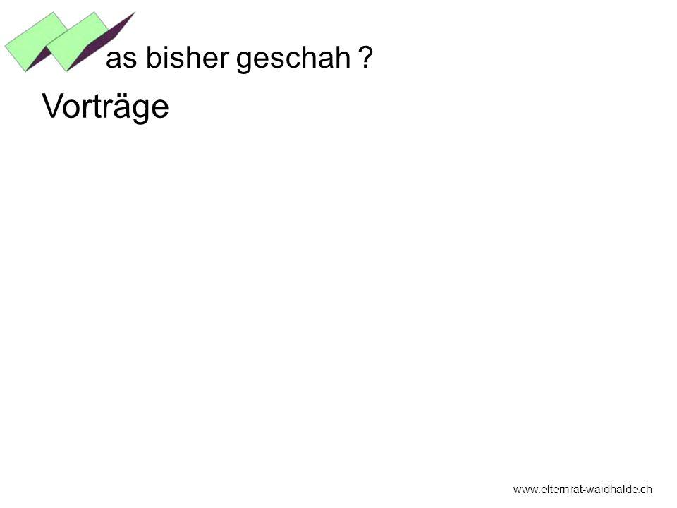 www.elternrat-waidhalde.ch as bisher geschah ? Vorträge