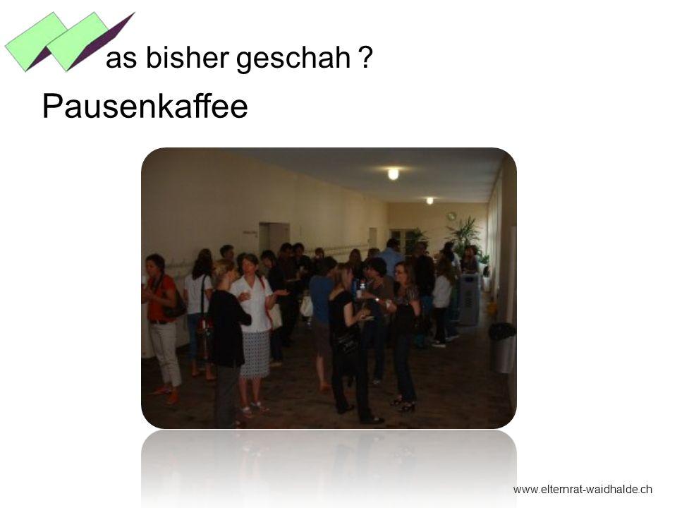 www.elternrat-waidhalde.ch Pausenkaffee as bisher geschah ?