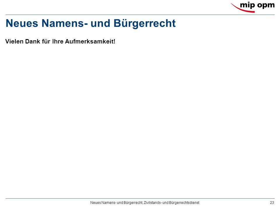 Neues Namens- und Bürgerrecht, Zivilstands- und Bürgerrechtsdienst23 Neues Namens- und Bürgerrecht Vielen Dank für Ihre Aufmerksamkeit!