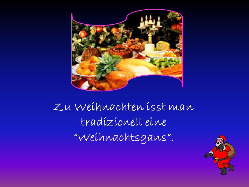 Zu Weihnachten isst man tradizionell eine Weihnachtsgans.