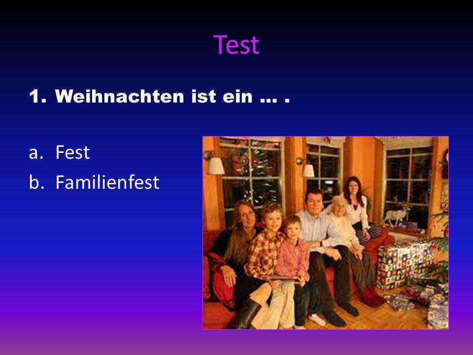 Test 1.Weihnachten ist ein …. a.Fest b.Familienfest
