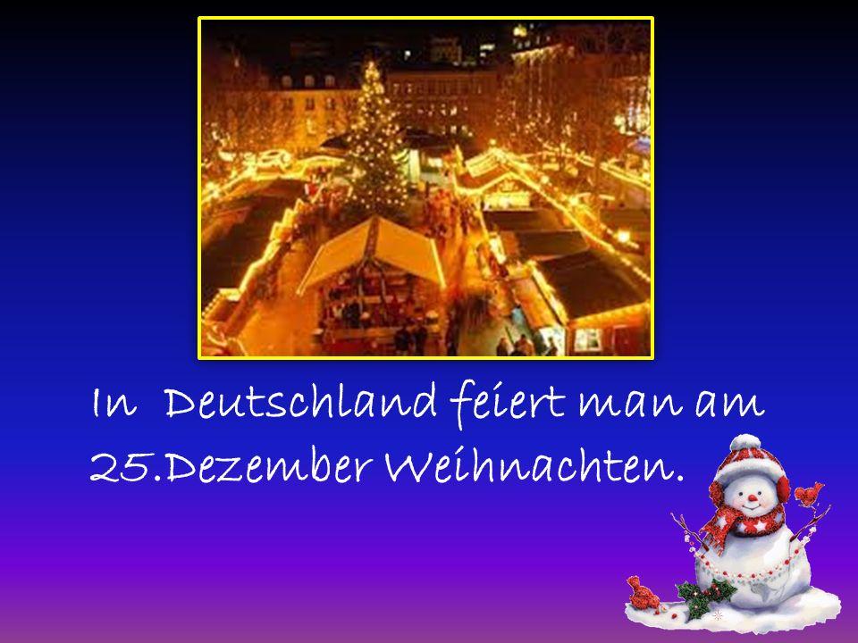 In Deutschland feiert man am 25.Dezember Weihnachten.