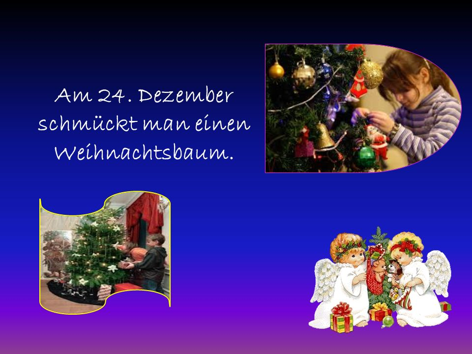Am 24. Dezember schmückt man einen Weihnachtsbaum.
