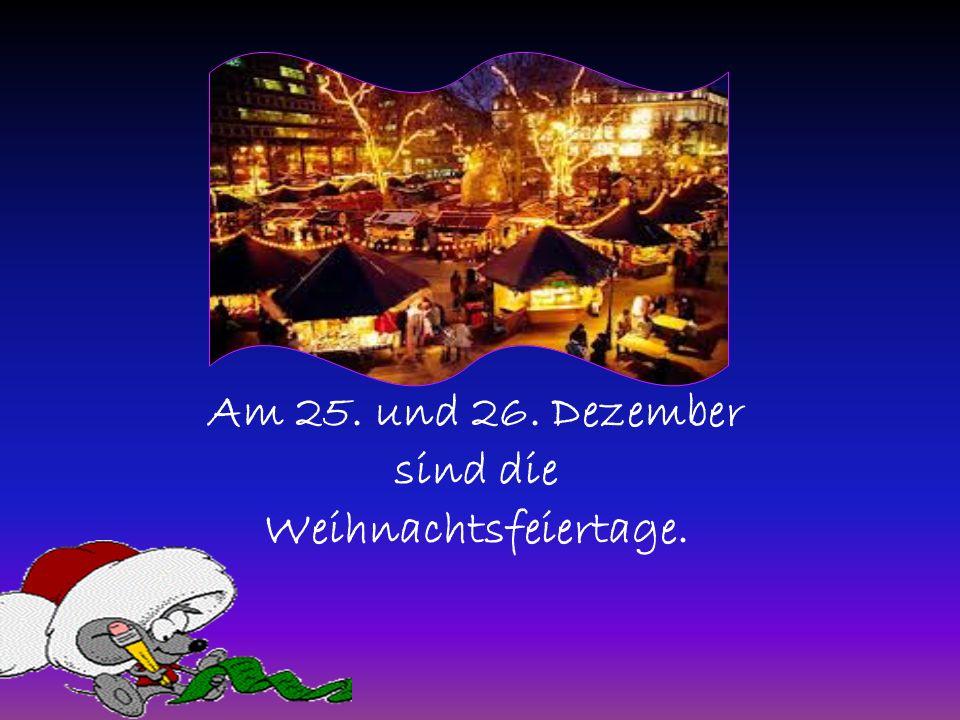 Am 25. und 26. Dezember sind die Weihnachtsfeiertage.
