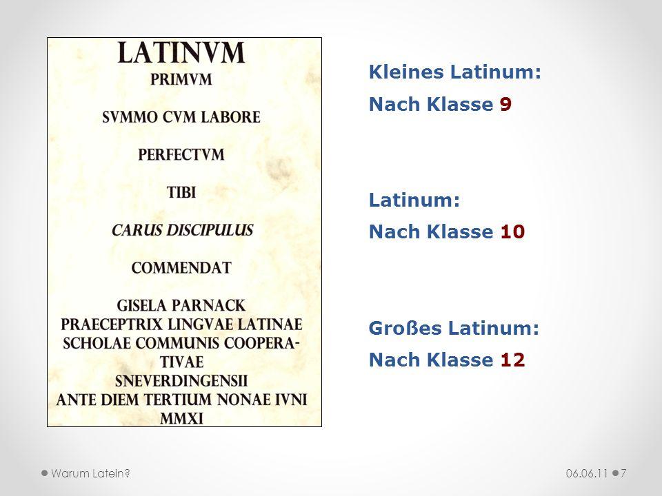 Kleines Latinum: Nach Klasse 9 Latinum: Nach Klasse 10 Großes Latinum: Nach Klasse 12 06.06.11Warum Latein?7