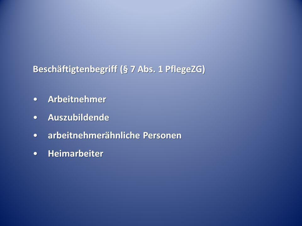 Beschäftigtenbegriff (§ 7 Abs. 1 PflegeZG) ArbeitnehmerArbeitnehmer AuszubildendeAuszubildende arbeitnehmerähnliche Personenarbeitnehmerähnliche Perso