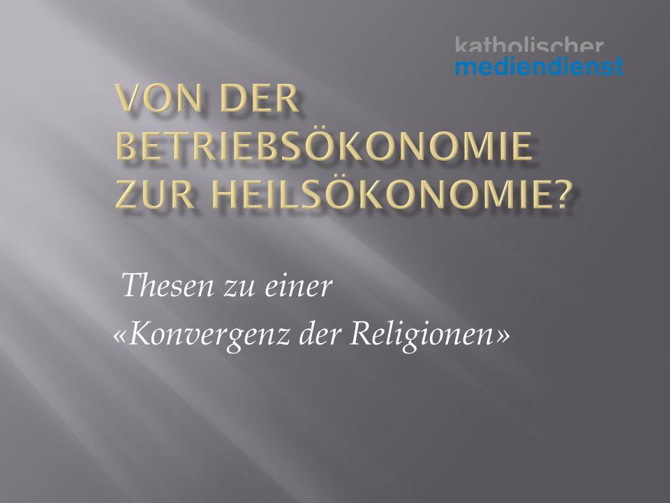 Thesen zu einer «Konvergenz der Religionen»