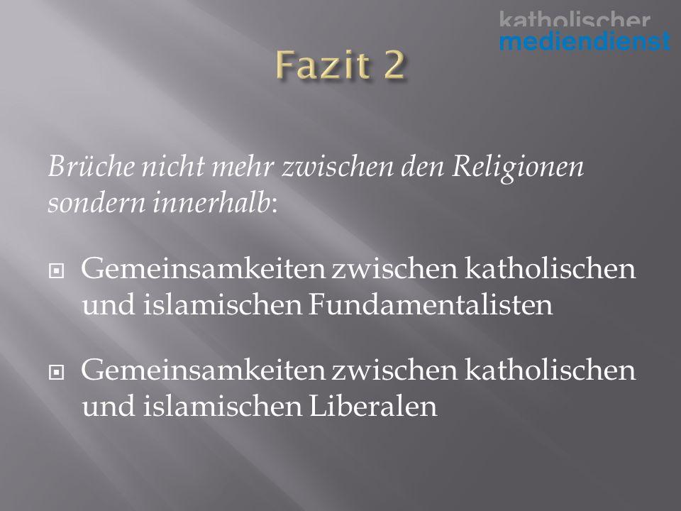 Brüche nicht mehr zwischen den Religionen sondern innerhalb : Gemeinsamkeiten zwischen katholischen und islamischen Fundamentalisten Gemeinsamkeiten zwischen katholischen und islamischen Liberalen