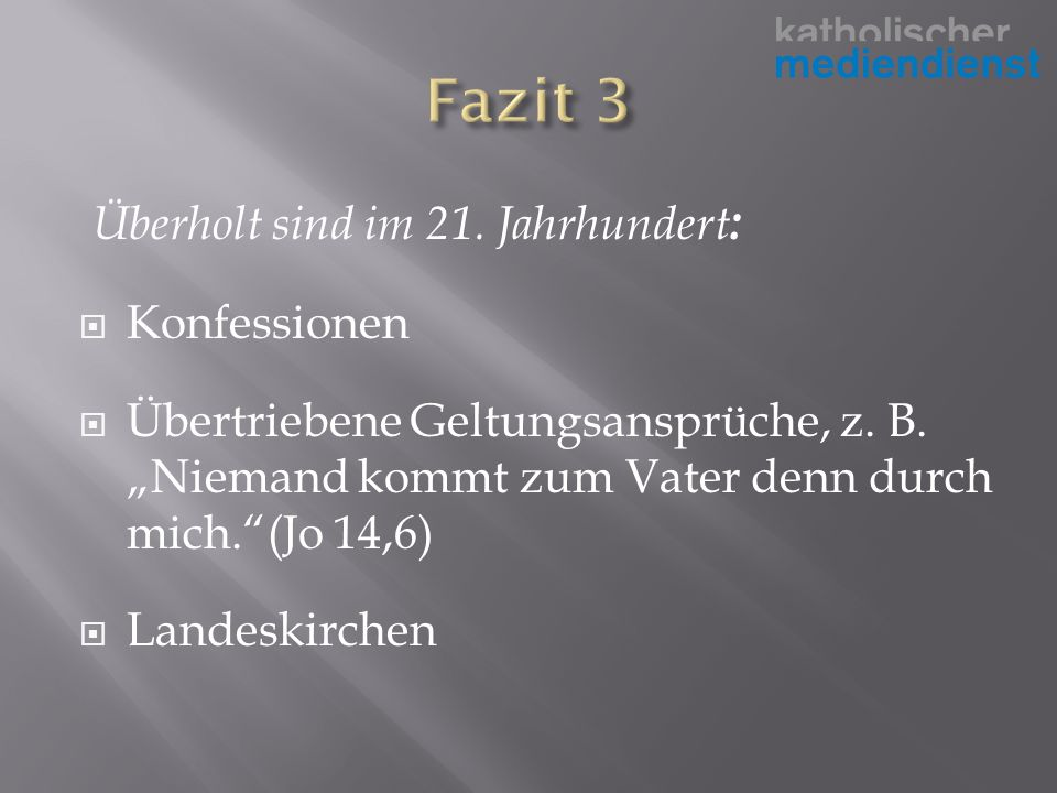Überholt sind im 21. Jahrhundert : Konfessionen Übertriebene Geltungsansprüche, z.