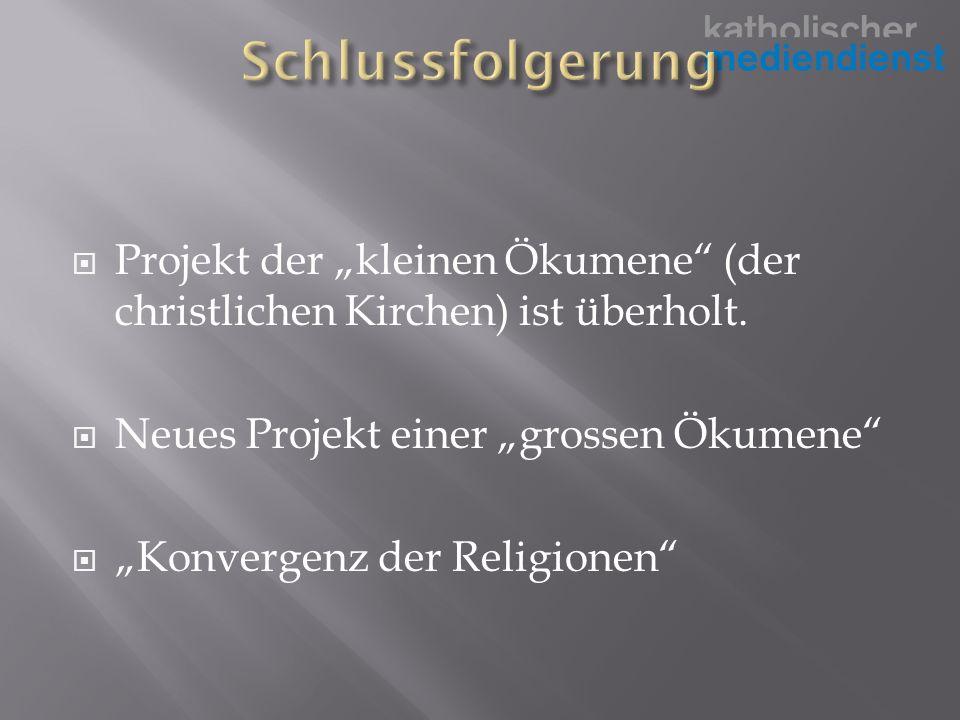Projekt der kleinen Ökumene (der christlichen Kirchen) ist überholt.