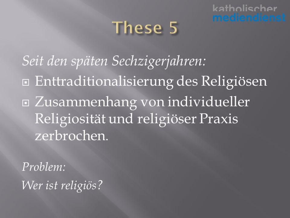 Seit den späten Sechzigerjahren: Enttraditionalisierung des Religiösen Zusammenhang von individueller Religiosität und religiöser Praxis zerbrochen.