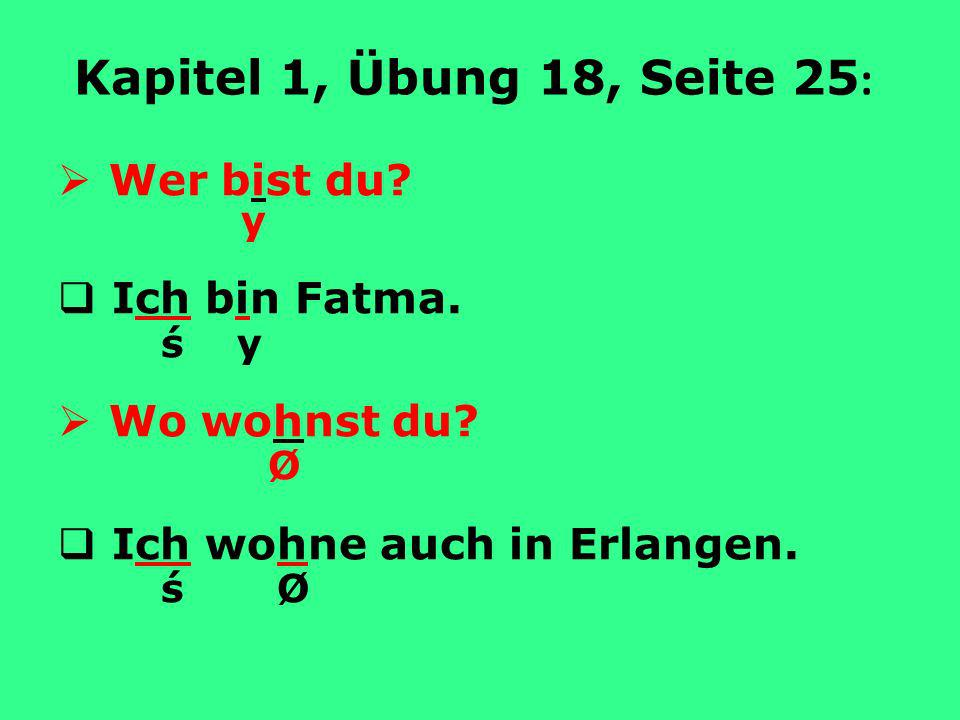Kapitel 1, Übung 18, Seite 25 : Wer bist du.y Ich bin Fatma.