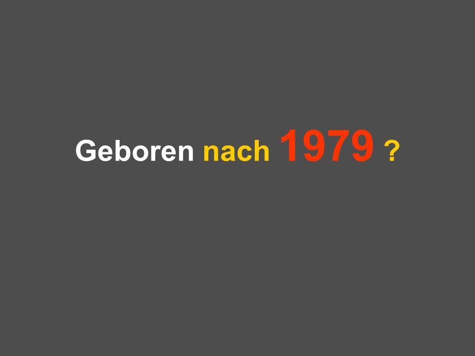 Geboren nach 1979 ?