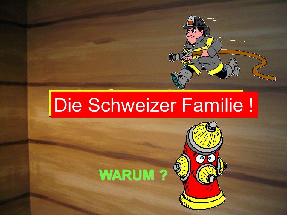 WARUM ? Die Schweizer Familie !