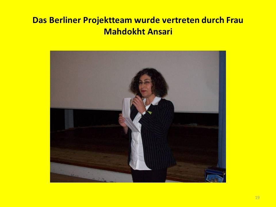 Das Berliner Projektteam wurde vertreten durch Frau Mahdokht Ansari 19