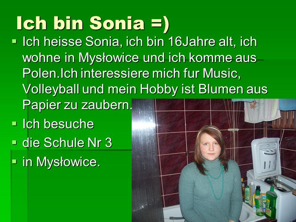 Ich bin Sonia =) Ich heisse Sonia, ich bin 16Jahre alt, ich wohne in Mysłowice und ich komme aus Polen.Ich interessiere mich fur Music, Volleyball und